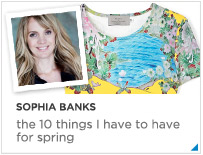 Sophia Banks - the 10 things I need for Spring