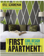 Kyle Schuneman's The First Apartment Book: Cool Designs for Small Spaces